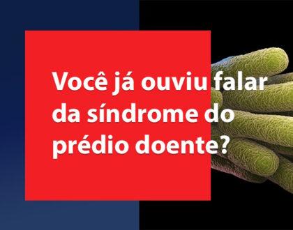 Você já ouviu falar da Síndrome do Prédio Doente?
